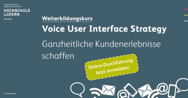 In Zusammenarbeit mit dem Farner Lab lanciert die Hochschule Luzern den Weiterbildungskurs «Voice User Interface Strategy». Der Kurs behandelt den strategischen Einsatz von Voice User Interfaces im Marketing- und Kommunikationsmanagement.